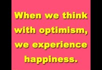 When we think with optimism we experience happiness