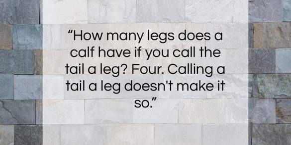 "Abraham Lincoln quote: ""How many legs does a calf have…""- at QuotesQuotesQuotes.com"