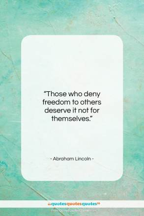 "Abraham Lincoln quote: ""Those who deny freedom to others deserve…""- at QuotesQuotesQuotes.com"