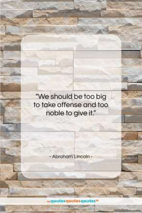 "Abraham Lincoln quote: ""We should be too big to take…""- at QuotesQuotesQuotes.com"