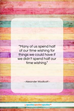 "Alexander Woollcott quote: ""Many of us spend half of our…""- at QuotesQuotesQuotes.com"