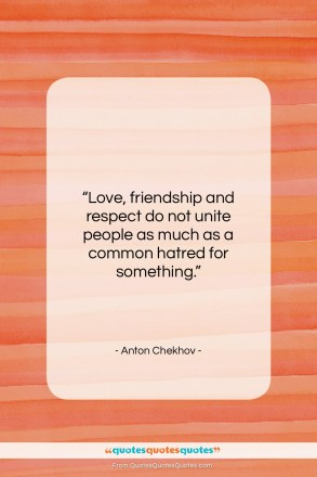 "Anton Chekhov quote: ""Love, friendship and respect do not unite…""- at QuotesQuotesQuotes.com"