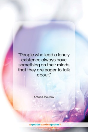 "Anton Chekhov quote: ""People who lead a lonely existence always…""- at QuotesQuotesQuotes.com"