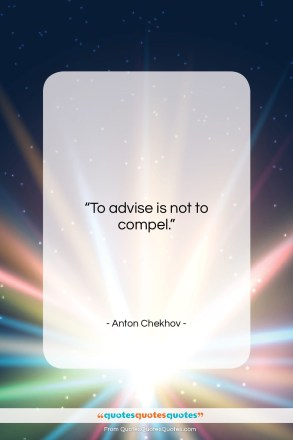 "Anton Chekhov quote: ""To advise is not to compel….""- at QuotesQuotesQuotes.com"
