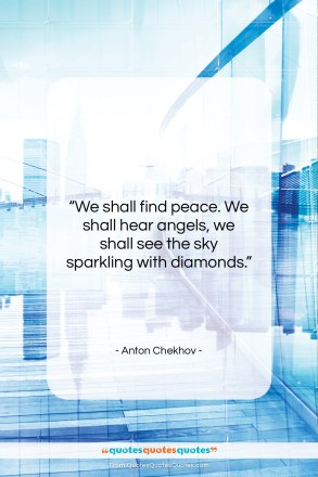 "Anton Chekhov quote: ""We shall find peace. We shall hear…""- at QuotesQuotesQuotes.com"