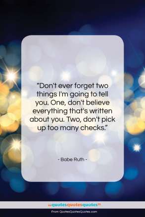 """Babe Ruth quote: """"Don't ever forget two things I'm going…""""- at QuotesQuotesQuotes.com"""