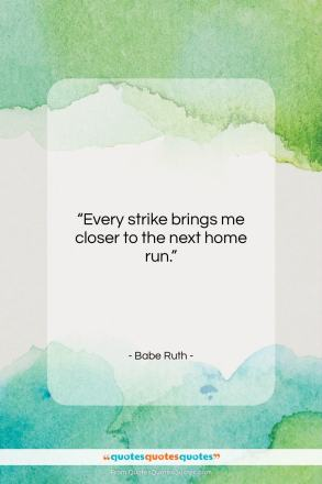 "Babe Ruth quote: ""Every strike brings me closer to the…""- at QuotesQuotesQuotes.com"