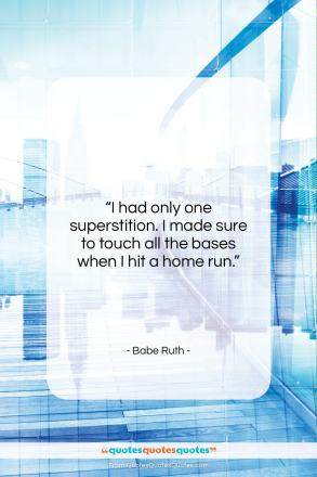 "Babe Ruth quote: ""I had only one superstition. I made…""- at QuotesQuotesQuotes.com"