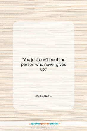 "Babe Ruth quote: ""You just can't beat the person who…""- at QuotesQuotesQuotes.com"