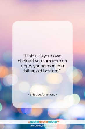"""Billie Joe Armstrong quote: """"I think it's your own choice if…""""- at QuotesQuotesQuotes.com"""