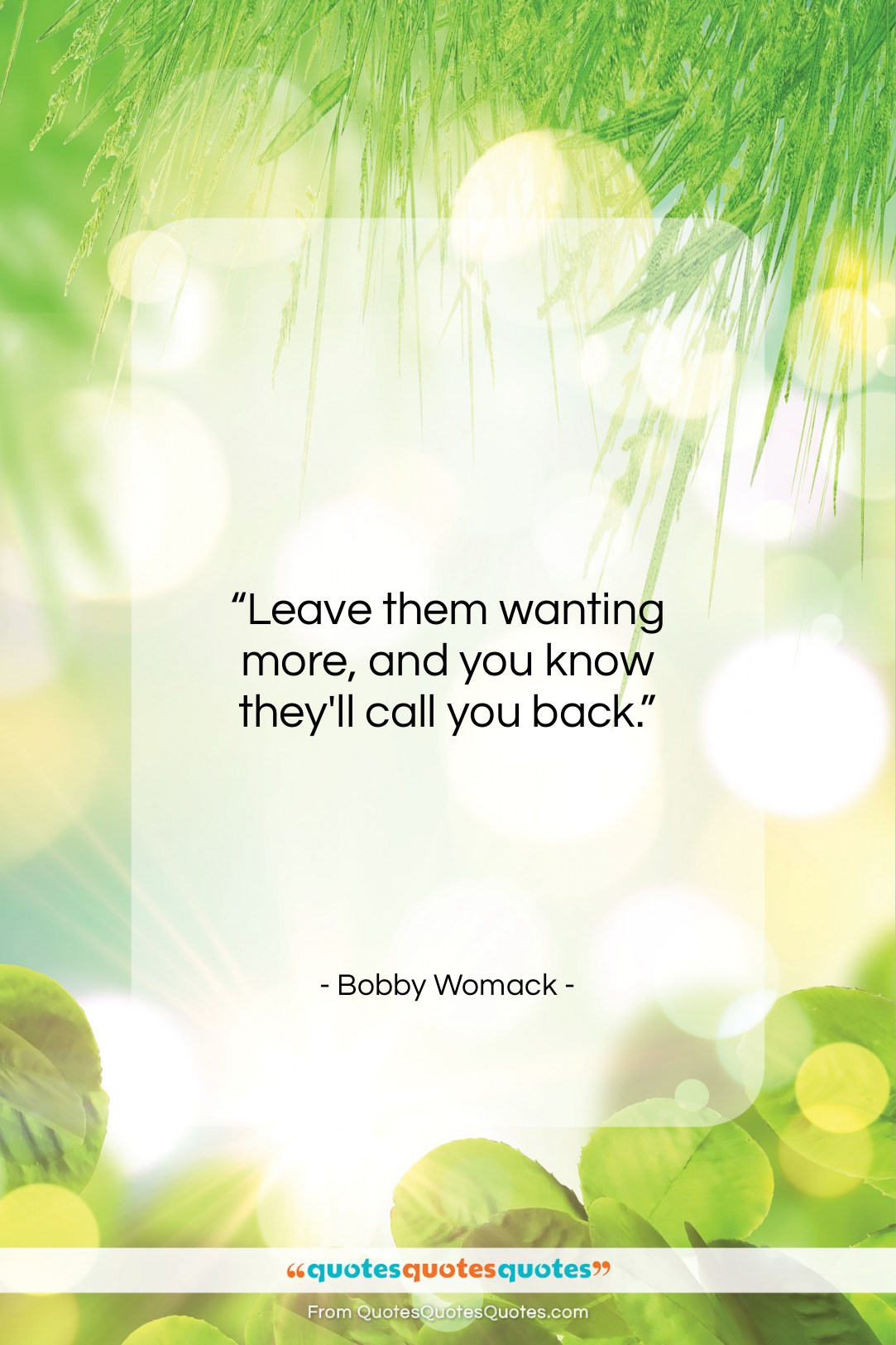 Get The Whole Bobby Womack Quote Leave Them Wanting More And You