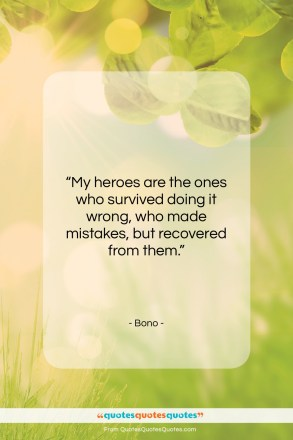 "Bono quote: ""My heroes are the ones who survived…""- at QuotesQuotesQuotes.com"