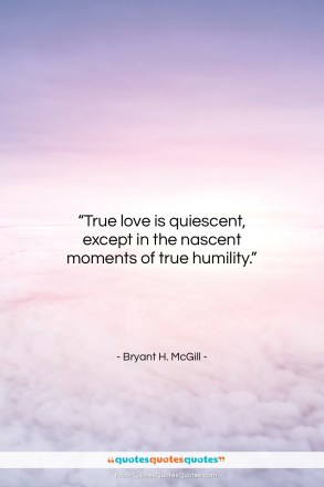 "Bryant H. McGill quote: ""True love is quiescent, except in the…""- at QuotesQuotesQuotes.com"