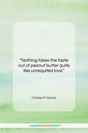 """Charles M. Schulz quote: """"Nothing takes the taste out of peanut…""""- at QuotesQuotesQuotes.com"""