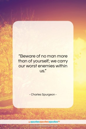 "Charles Spurgeon quote: ""Beware of no man more than of…""- at QuotesQuotesQuotes.com"