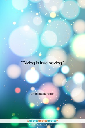 "Charles Spurgeon quote: ""Giving is true having….""- at QuotesQuotesQuotes.com"