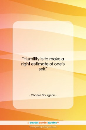 "Charles Spurgeon quote: ""Humility is to make a right estimate…""- at QuotesQuotesQuotes.com"