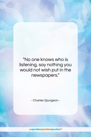 "Charles Spurgeon quote: ""No one knows who is listening, say…""- at QuotesQuotesQuotes.com"