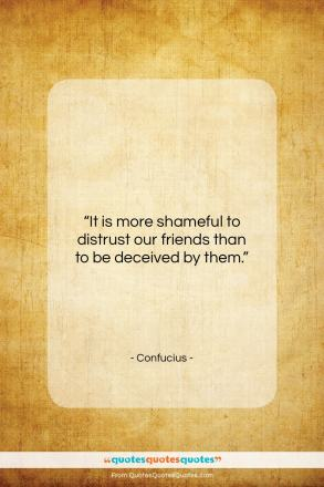 """Confucius quote: """"It is more shameful to distrust our…""""- at QuotesQuotesQuotes.com"""