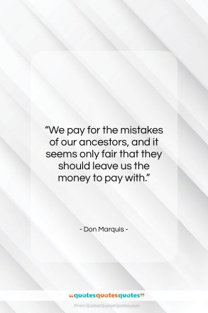 "Don Marquis quote: ""We pay for the mistakes of our…""- at QuotesQuotesQuotes.com"