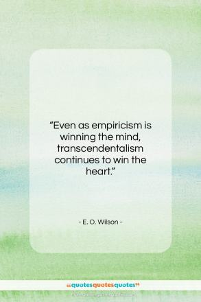 "E. O. Wilson quote: ""Even as empiricism is winning the mind…""- at QuotesQuotesQuotes.com"