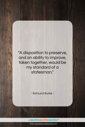 "Edmund Burke quote: ""A disposition to preserve, and an ability…""- at QuotesQuotesQuotes.com"