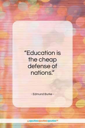 "Edmund Burke quote: ""Education is the cheap defense of nations.""- at QuotesQuotesQuotes.com"