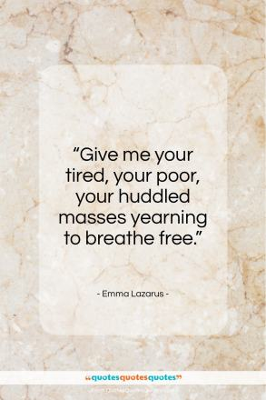 "Emma Lazarus quote: ""Give me your tired, your poor…""- at QuotesQuotesQuotes.com"
