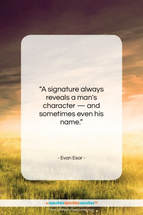 """Evan Esar quote: """"A signature always reveals a man's character…""""- at QuotesQuotesQuotes.com"""