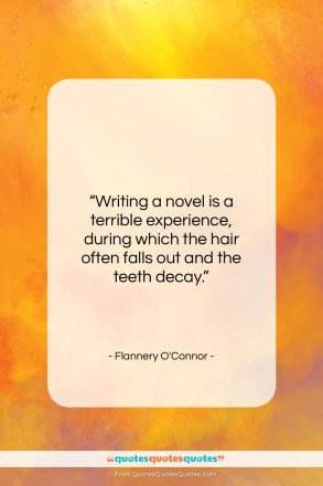 "Flannery O'Connor quote: ""Writing a novel is a terrible experience,…""- at QuotesQuotesQuotes.com"