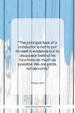 """Franz Liszt quote: """"The principal task of a conductor is…""""- at QuotesQuotesQuotes.com"""