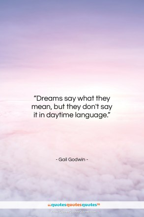 "Gail Godwin quote: ""Dreams say what they mean, but they…""- at QuotesQuotesQuotes.com"