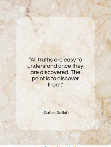 """Galileo Galilei quote: """"All truths are easy to understand once…""""- at QuotesQuotesQuotes.com"""