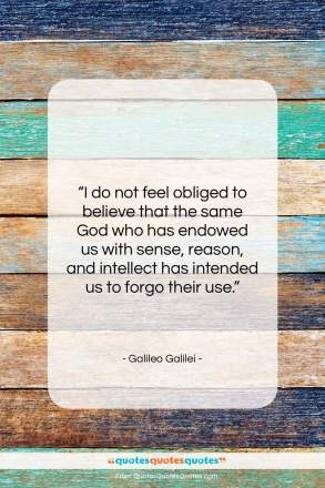 "Galileo Galilei quote: ""I do not feel obliged to believe…""- at QuotesQuotesQuotes.com"