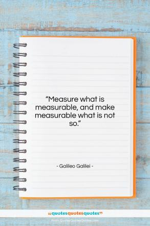 "Galileo Galilei quote: ""Measure what is measurable, and make measurable…""- at QuotesQuotesQuotes.com"