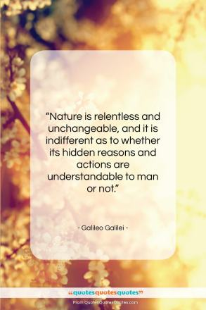 "Galileo Galilei quote: ""Nature is relentless and unchangeable, and it…""- at QuotesQuotesQuotes.com"