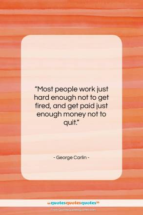 "George Carlin quote: ""Most people work just hard enough…""- at QuotesQuotesQuotes.com"