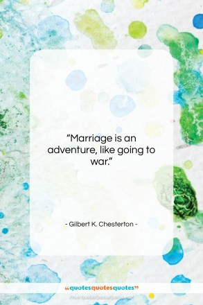 "Gilbert K. Chesterton quote: ""Marriage is an adventure, like going to…""- at QuotesQuotesQuotes.com"