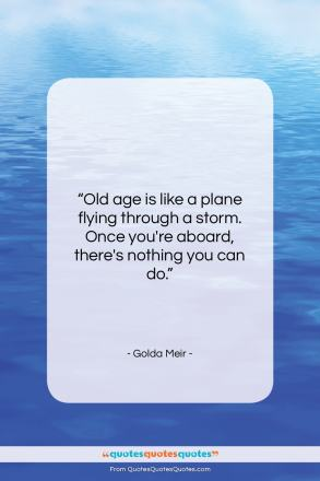 "Golda Meir quote: ""Old age is like a plane flying…""- at QuotesQuotesQuotes.com"
