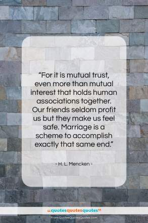 """H. L. Mencken quote: """"For it is mutual trust, even more…""""- at QuotesQuotesQuotes.com"""