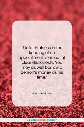 """Horace Mann quote: """"Unfaithfulness in the keeping of an appointment…""""- at QuotesQuotesQuotes.com"""