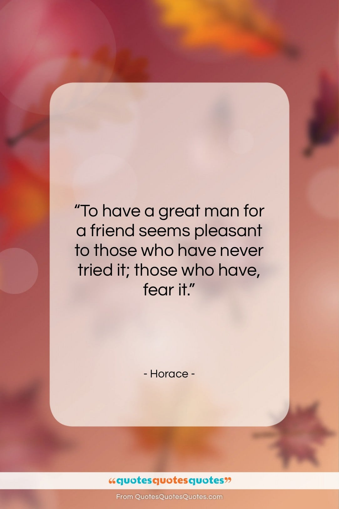 Get The Whole Horace Quote To Have A Great Man For A At Quotes