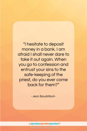 "Jean Baudrillard quote: ""I hesitate to deposit money in a…""- at QuotesQuotesQuotes.com"