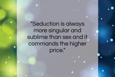 "Jean Baudrillard quote: ""Seduction is always more singular and sublime…""- at QuotesQuotesQuotes.com"