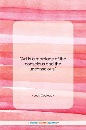 """Jean Cocteau quote: """"Art is a marriage of the conscious…""""- at QuotesQuotesQuotes.com"""
