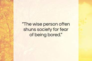 "Jean de la Bruyere quote: ""The wise person often shuns society for…""- at QuotesQuotesQuotes.com"