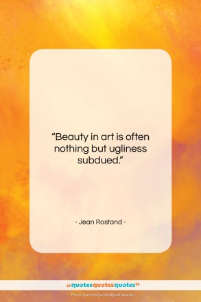 "Jean Rostand quote: ""Beauty in art is often nothing but…""- at QuotesQuotesQuotes.com"
