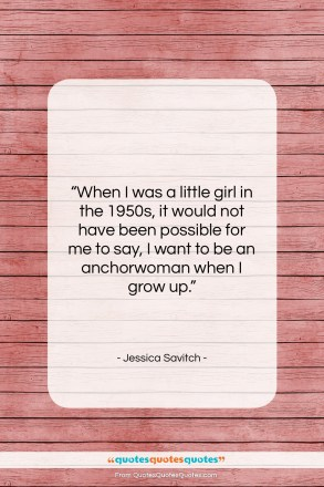 "Jessica Savitch quote: ""When I was a little girl in…""- at QuotesQuotesQuotes.com"