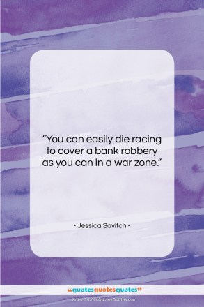 "Jessica Savitch quote: ""You can easily die racing to cover…""- at QuotesQuotesQuotes.com"
