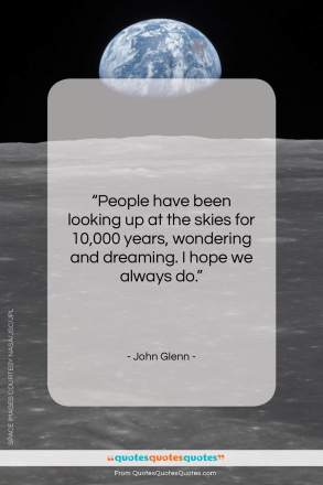 "John Glenn quote: ""People have been looking up at the…""- at QuotesQuotesQuotes.com"